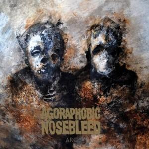 Agoraphobic Nosebleed- Arc