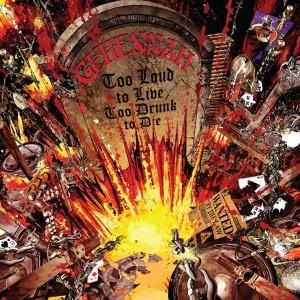 Gehennah- Too Loud to Live, Too Drunk to Die