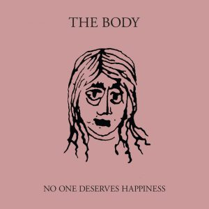 The Body- No One Deserves Happiness