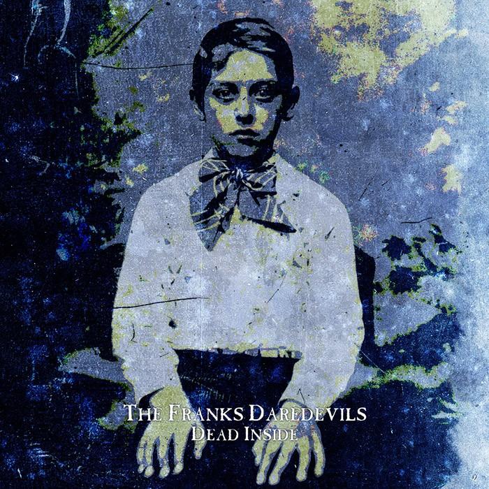 The Franks Daredevils- Dead Inside