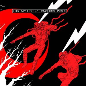 ALBUM PREMIERE + REVIEW: This Ends Here / Conqueror Worm – 12″ Split LP
